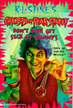 Don't Ever Get Sick at Granny's (R.L. Stine's Ghosts of Fear Street, No 16)