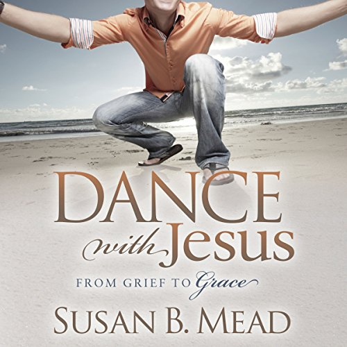 Dance with Jesus     From Grief to Grace              By:                                                                                                                                 Susan B. Mead                               Narrated by:                                                                                                                                 Melissa Disney                      Length: 1 hr and 23 mins     4 ratings     Overall 4.8