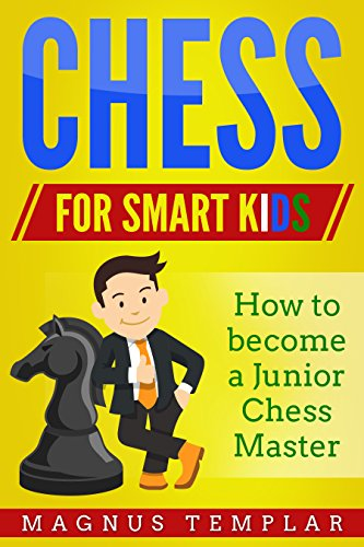 CHESS FOR KIDS (and for Beginners): How to Become a Junior Chess Master (Chess for Beginners Book 6)
