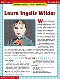 Instant Social Studies Activities: Laura Ingalls Wilder (Scholastic Instant Social Studies Activities, Grades 4-8)