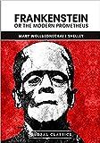 Frankenstein ; Or, The Modern Prometheus (English Edition)
