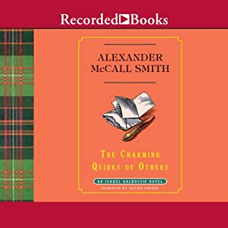 The Charming Quirks of Others     An Isabel Dalhousie Novel, Book 7              Written by:                                                                                                                                 Alexander McCall Smith                               Narrated by:                                                                                                                                 Davina Porter                      Length: 8 hrs and 5 mins     Not rated yet     Overall 0.0