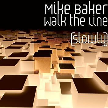 Walk the Line (Slowly)