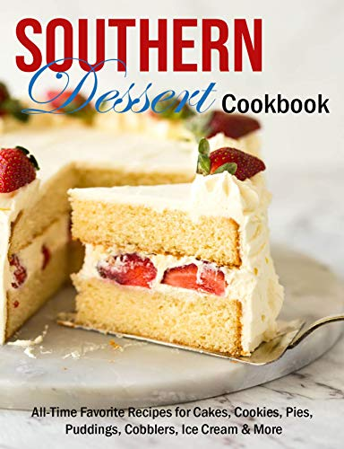 Southern Dessert Cookbook: All-Time Favorite Recipes for Cakes, Cookies, Pies, Puddings, Cobblers, Ice Cream & More (English Edition)