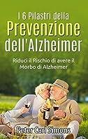 I 6 Pilastri della Prevenzione dell'Alzheimer: Riduci il Rischio di avere il Morbo di Alzheimer