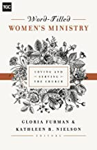 Word-Filled Women's Ministry: Loving and Serving the Church (The Gospel Coalition) (The Gospel Coalition (Women's Initiatives))