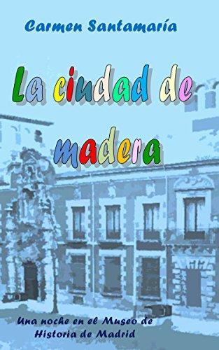 La ciudad de madera: Una noche en el Museo de Historia de Madrid