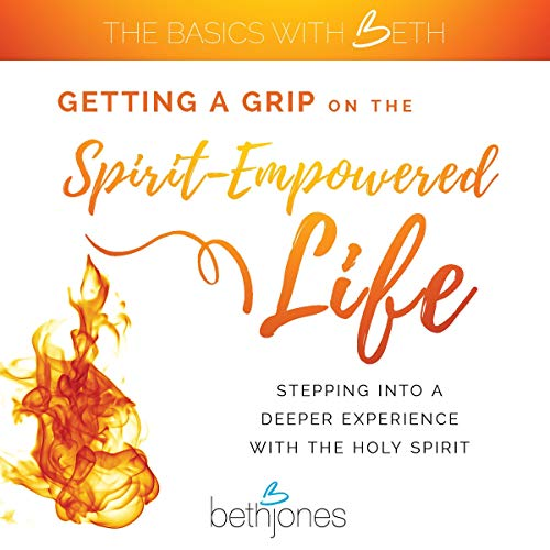 Getting a Grip on the Spirit-Empowered Life cover art
