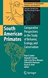 South American Primates: Comparative Perspectives in the Study of Behavior, Ecology, and Conservation (Developments in Primatology: Progress and Prospects)