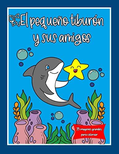 El pequeño tiburón y sus amigos - 35 imágenes grandes para colorear: Libro para colorear para niños a partir de 5 años / grandes imágenes del mundo submarino con muchos animales