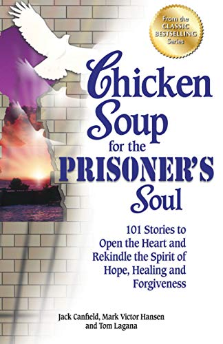 Chicken Soup for the Prisoner's Soul: 101 Stories to Open the Heart and Rekindle the Spirit of Hope,