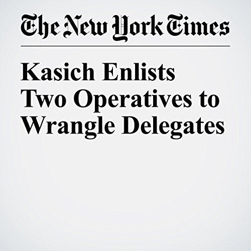 Kasich Enlists Two Operatives to Wrangle Delegates cover art