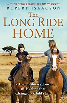 The Long Ride Home: The Extraordinary Journey of Healing that Changed a Child's Life by [Rupert Isaacson]