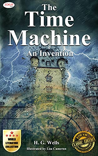 The Time Machine (126th Anniversary Classic Edition): An Invention Science Fiction Novel with the Illustrations, World Literature Collection - Zokur Design (English Edition)