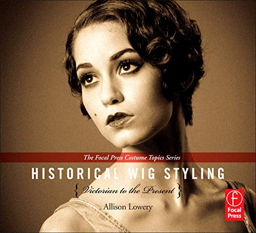 HISTORICAL WIG STYLING VICTORI (Focal Press Costume Topics)