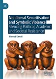 Neoliberal Securitisation and Symbolic Violence: Silencing Political, Academic and Societal Resistance (English Edition)