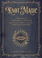 Knot Magic: A Handbook of Powerful Spells Using Witches' Ladders and other Magical Knots (Mystical Handbook)