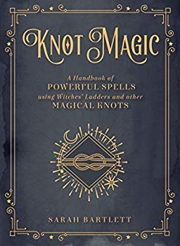Knot Magic  A Handbook of Powerful Spells Using Witches  Ladders and other Magical Knots  Mystical Handbook 4