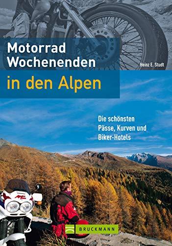 Motorrad-Wochenenden in den Alpen: Die 20 schönsten Touren und herrlichsten Kurven der Alpen (Motorrad-Reiseführer)
