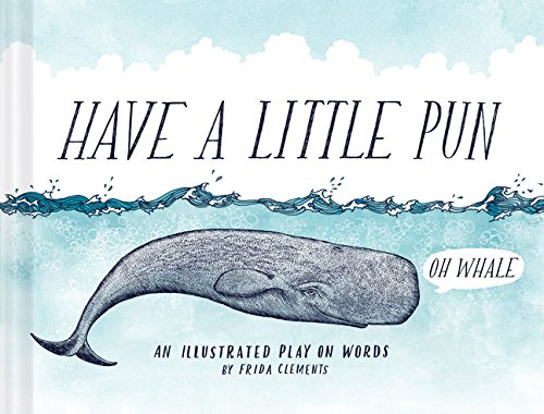 Have a Little Pun: An Illustrated Play on Words (Book of Puns, Pun Gifts, Punny Gifts)