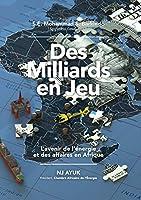 Des milliards en jeu: L'avenir de l'énergie et des affaires en Afrique/Billions at Play (French Edition)