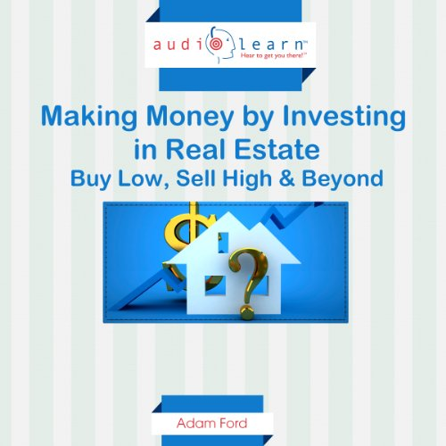 Making Money by Investing in Real Estate : Buy Low, Sell High & Beyond audiobook cover art