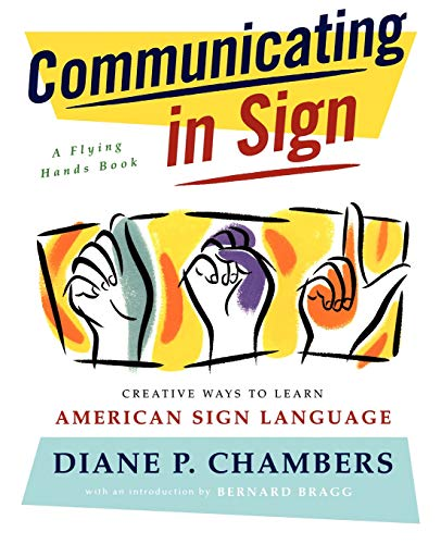 Communicating in Sign: Creative Ways to Learn American...