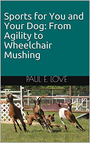 Sports for You and Your Dog: From Agility to Wheelchair Mushing (English Edition)