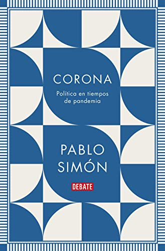 Corona: Política en tiempos de pandemia / Corona: Politics in the Time of a Pandemic (Sociedad) (Spanish Edition)