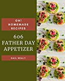 Oh! 606 Homemade Father Day Appetizer Recipes: A Homemade Father's Day Appetizer Cookbook for Your...