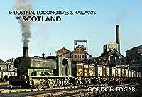 Industrial Locomotives & Railways of Scotland (Industrial Locomotives & Railways of ...)