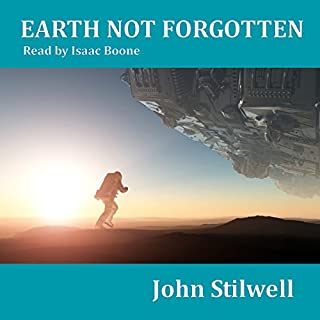 Earth Not Forgotten     Adrift on a Sea of Stars, Book 2              By:                                                                                                                                 John Stilwell                               Narrated by:                                                                                                                                 Isaac Boone                      Length: 5 hrs and 33 mins     5 ratings     Overall 4.4