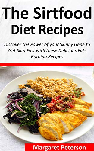 The Sirtfood Diet Recipes: Discover the Power of your Skinny Gene to Get Slim Fast with these Delicious Fat-Burning Recipes (English Edition)