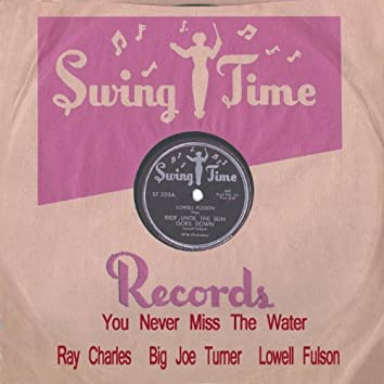 The Swingtime Story, Vol. 2 (feat. Ray Charles, Percy Mayfield, Lowell Fulson) [You Never Miss the Water]