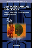 Gan-based Materials And Devices: Growth, Fabrication, Characterization & Performance (Selected Topics in Electronics and Systems)