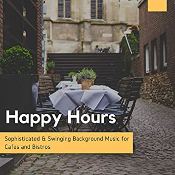 Happy Hours - Sophisticated & Swinging Background Music For Cafes And Bistros
