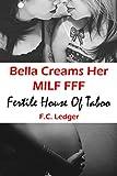 Bella Creams Her MILF: FFF (Fertile House of Taboo Book 10)