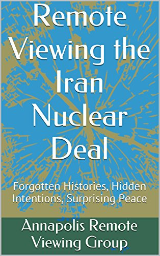 Remote Viewing the Iran Nuclear Deal: Forgotten Histories, Hidden Intentions, Surprising Peace