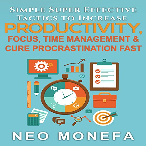 Productivity     Simple Super Effective Tactics to Increase Productivity, Focus, Time Management & Cure Procrastination Fast              By:                                                                                                                                 Neo Monefa                               Narrated by:                                                                                                                                 La Petit Mort                      Length: 43 mins     Not rated yet     Overall 0.0