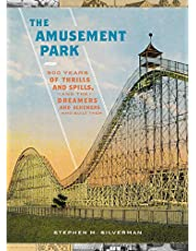 The Amusement Park: 900 Years of Thrills and Spills, and the Dreamers and Schemers Who Built Them