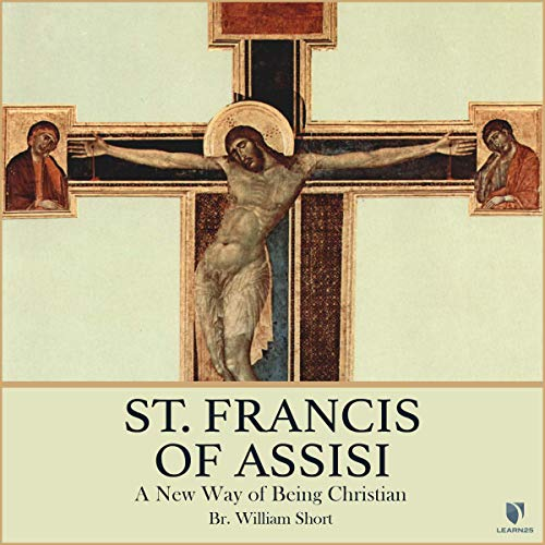 St. Francis of Assisi: A New Way of Being Christian Audiobook By William Short cover art