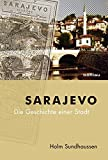 Sarajevo: Die Geschichte einer Stadt