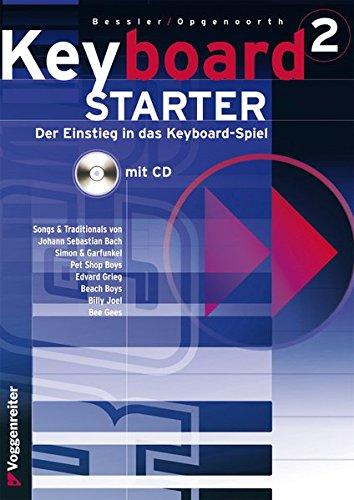 Keyboard-Starter, m. CD-Audio, Bd.2: Band 2: Vertiefung und Ergänzung der Kenntnisse (Keyboard-Starter. Mehrbändiger Keyboardkurs für den Selbstunterricht und für den Einsatz in Musikschulen)