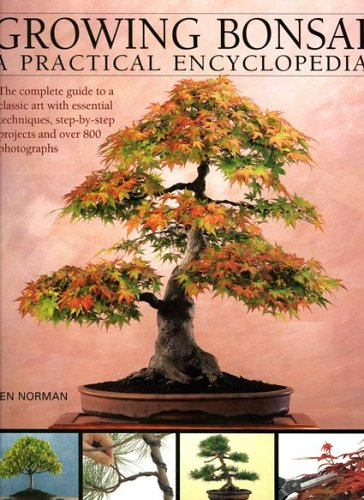 Growing Bonsai: A Practical Encyclopedia: The essential practical guide to a classic art with techniques, step-by-step projects and over 800 photographs