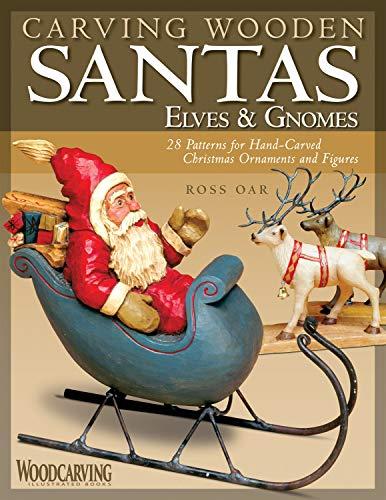 Carving Wooden Santas, Elves & Gnomes: 28 Patterns for Hand-Carved...