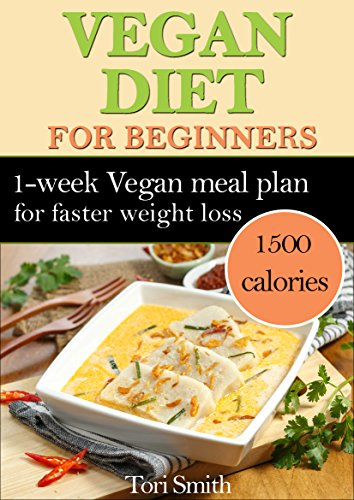 Vegan Diet For Beginners 1 Week Vegan Meal Plan 1500 Calories For Faster Weight Loss Low Carb Vegan Diet Recipes Quick Easy Nutrition Food Cookbook Vegan Diet For Beginners Kindle Edition By