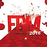 Epic EDM 2016 (Best of Electro Club House Music to Dance, Rave & Party Music for Djs and Electronic Fans)