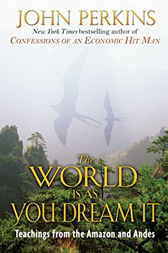 Perkins, J: The World is as You Dream it: Shamanic Teachings from the Amazon