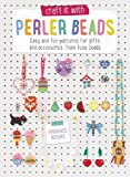 Craft it with Perler Beads: Easy And Fun Patterns For Gifts And Accessories From Fuse Bead...