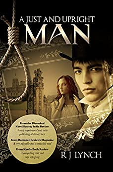 A Just and Upright Man: 1763. Northeast England. A murder to solve and a girl's heart to win (The James Blakiston Series Book 1) by [R J Lynch]